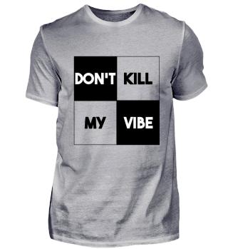 DON´T KILL MY VIBE (b)