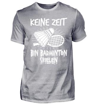 Keine Zeit - Bin Badminton Spielen