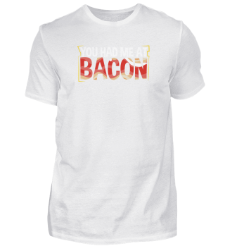 You Had Me At Bacon Meat Eater Bacon Lover
