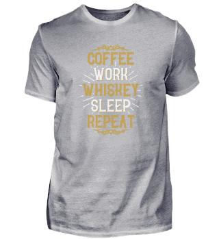 Coffee Work Whiskey Sleep Repeat Whiskey