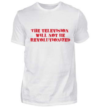 THE TELEVSION WILL NOT BE REVOLUTIONIZED
