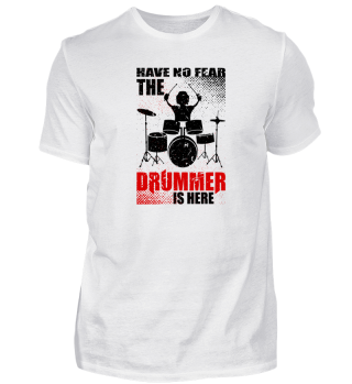 Have No Fear The Drummer Is Here Tee